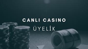 Canlı Casino Üyelik